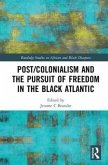 Post/Colonialism and the Pursuit of Freedom in the Black Atlantic
