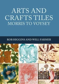 Arts and Crafts Tiles: Morris to Voysey - Higgins, Rob; Farmer, Will