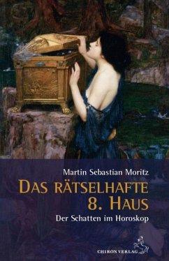 Das rätselhafte 8. Haus - Moritz, Martin Sebastian