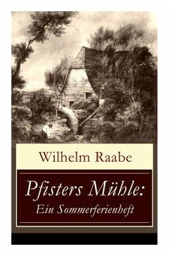 Pfisters Mühle: Ein Sommerferienheft: Der erste deutsche Umwelt-Roman: Veränderungen durch Industrielle Revolution - Raabe, Wilhelm