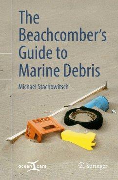 The Beachcomber's Guide to Marine Debris - Stachowitsch, Michael