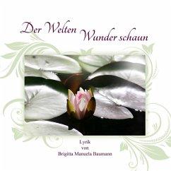 Der Welten Wunder schaun - Baumann, Brigitta Manuela