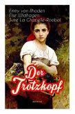 Der Trotzkopf (Buch 1-4): Illustrierte Ausgabe: Der Trotzkopf, Trotzkopfs Brautzeit, Aus Trotzkopfs Ehe & Trotzkopf als Großmutter