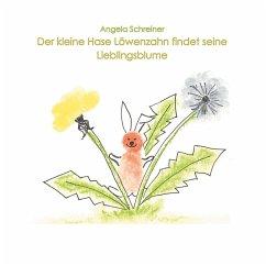 Der kleine Hase Löwenzahn entdeckt seine Lieblingsblume - Schreiner, Angela