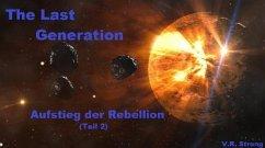 The Last Generation - Aufstieg der Rebellion (Teil 2) (eBook, ePUB) - Strong, V. R.