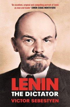 Lenin the Dictator - Sebestyen, Victor