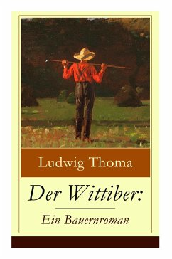 Der Wittiber: Ein Bauernroman (Vollständige Aus...