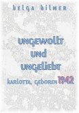 ungewollt und ungeliebt Karlotta, geboren 1942 (eBook, ePUB)