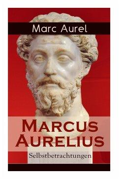 Marcus Aurelius: Selbstbetrachtungen: Selbsterkenntnisse des römischen Kaisers Marcus Aurelius - Aurel, Marc; Schneider, F. C.