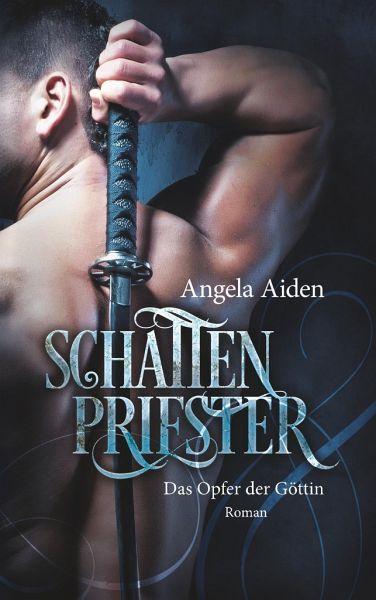 Schattenpriester - Das Opfer der Göttin - Aiden, Angela