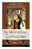 Augustinus: Die Bekenntnisse - Confessiones (Vollständige deutsche Ausgabe)