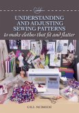 Understanding and Adjusting Sewing Patterns: To Make Clothes That Fit and Flatter