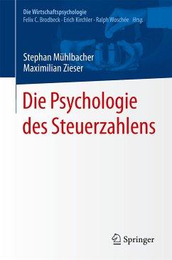 Die Psychologie des Steuerzahlens (eBook, PDF) - Mühlbacher, Stephan; Zieser, Maximilian
