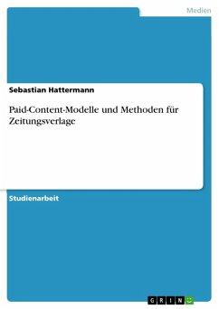 Paid-Content-Modelle und Methoden für Zeitungsverlage (eBook, PDF) - Hattermann, Sebastian