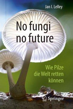 No fungi no future (eBook, PDF) - Lelley, Jan I.