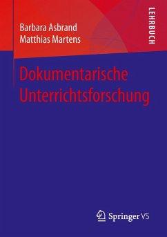 Dokumentarische Unterrichtsforschung (eBook, PDF) - Asbrand, Barbara; Martens, Matthias