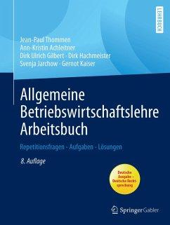 Allgemeine Betriebswirtschaftslehre Arbeitsbuch (eBook, PDF) - Thommen, Jean-Paul; Jarchow, Svenja; Hachmeister, Dirk; Achleitner, Ann-Kristin; Kaiser, Gernot; Gilbert, Dirk Ulrich