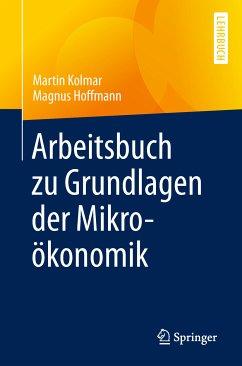 Arbeitsbuch zu Grundlagen der Mikroökonomik (eBook, PDF) - Kolmar, Martin; Hoffmann, Magnus
