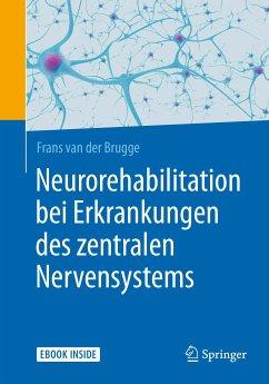 Neurorehabilitation bei Erkrankungen des zentralen Nervensystems (eBook, PDF) - Brugge, Frans van der