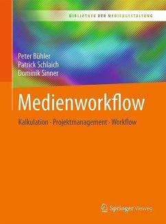 Medienworkflow (eBook, PDF) - Bühler, Peter; Schlaich, Patrick; Sinner, Dominik