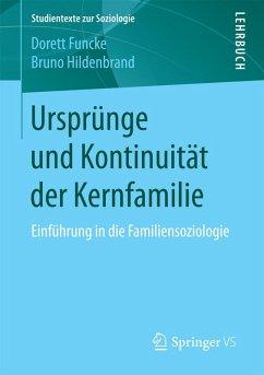 Ursprünge und Kontinuität der Kernfamilie (eBook, PDF) - Funcke, Dorett; Hildenbrand, Bruno