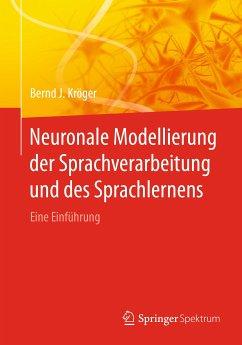 Neuronale Modellierung der Sprachverarbeitung und des Sprachlernens (eBook, PDF) - Kröger, Bernd J.