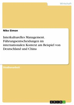 Interkulturelles Management. Führungsentscheidungen im internationalen Kontext am Beispiel von Deutschland und China