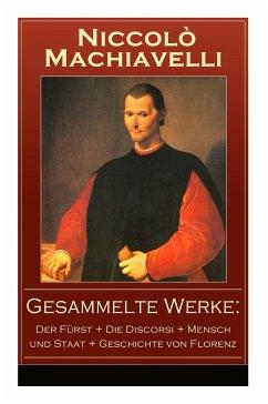 Gesammelte Werke: Der Fürst + Die Discorsi + Me...