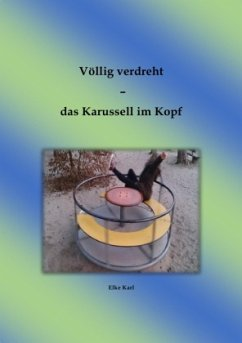 Völlig verdreht - das Karussell im Kopf - Karl, Elke