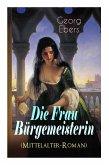Die Frau Bürgemeisterin (Mittelalter-Roman): Historischer Roman