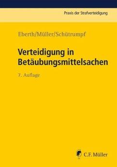 Verteidigung in Betäubungsmittelsachen - Eberth, Alexander; Müller, Eckhart; Schütrumpf, Matthias