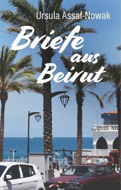 Briefe aus Beirut - Ursula Assaf-Nowak