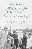 Glory, Trouble, and Renaissance at the Robert S. Peabody Museum of Archaeology (eBook, ePUB)
