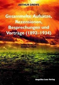 Arthur Drews: Gesammelte Aufsätze, Rezensionen, Besprechungen und Vorträge (1892-1934)