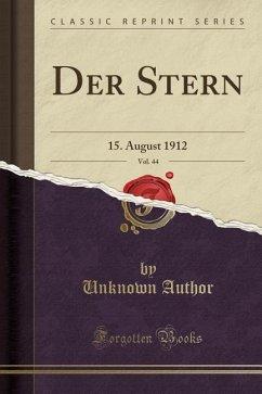 Der Stern, Vol. 44: 15. August 1912 (Classic Reprint)