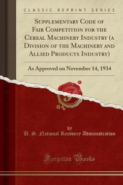 Supplementary Code of Fair Competition for the Cereal Machinery Industry (a Division of the Machinery and Allied Products Industry): As Approved on No