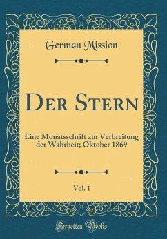 Der Stern, Vol. 1: Eine Monatsschrift Zur Verbreitung Der Wahrheit; Oktober 1869 (Classic Reprint)