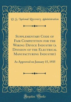 Supplementary Code of Fair Competition for the Wiring Device Industry (a Division of the Electrical Manufacturing Industry): As Approved on January 15