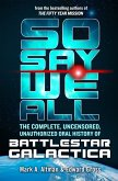 So Say We All: The Complete, Uncensored, Unauthorized Oral History of Battlestar Galactica (eBook, ePUB)