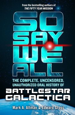So Say We All: The Complete, Uncensored, Unauthorized Oral History of Battlestar Galactica (eBook, ePUB) - Gross, Edward; Altman, Mark A.