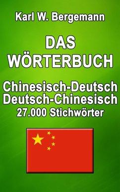 Das Wörterbuch Chinesisch-Deutsch / Deutsch-Chinesisch (eBook, ePUB) - Bergemann, Karl W.