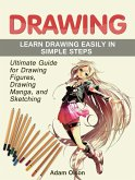 Drawing: Ultimate Guide for Drawing Figures, Drawing Manga, and Sketching. Learn Drawing Easily in Simple Steps (eBook, ePUB)