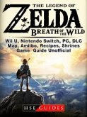 Legend of Zelda Breath of the Wild Wii U, Nintendo Switch, PC, DLC, Map, Amiibo, Recipes, Shrines, Game Guide Unofficial (eBook, ePUB)