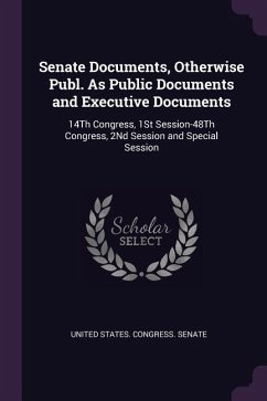 Senate Documents, Otherwise Publ. as Public Documents and Executive Documents: 14th Congress, 1st Session-48th Congress, 2nd Session and Special Sessi