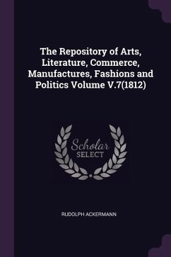 The Repository of Arts, Literature, Commerce, Manufactures, Fashions and Politics Volume V.7(1812)