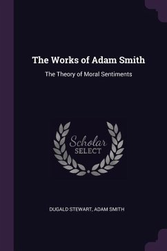 The Works of Adam Smith: The Theory of Moral Sentiments