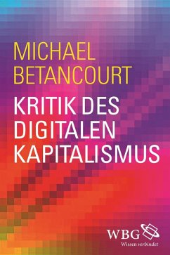 Kritik des digitalen Kapitalismus (eBook, ePUB) - Betancourt, Michael