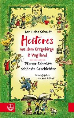 Heiteres aus dem Erzgebirge und Vogtland (eBook, PDF) - Schmidt, Karl-Heinz