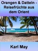 Orangen & Datteln - Reisefrüchte aus dem Orient - 346 Seiten (eBook, ePUB)