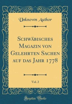 Schwäbisches Magazin von Gelehrten Sachen auf das Jahr 1778, Vol. 2 (Classic Reprint)